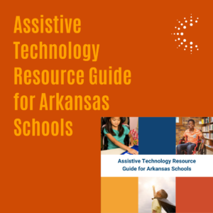 Assistive Technology Resource Guide for Arkansas Schools