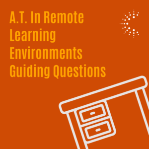 Click to view AT in Remote Learning Environments Guiding Questions